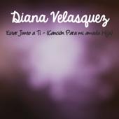 Estar Junto a Ti (Canción para Mi Amada Hija) - Diana Velasquez