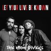 The High Divers - Let Your Love Be Known