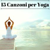 15 Canzoni per Yoga - Musica Rilassante per Pratiche Ascetiche e Meditative, Suoni della Natura