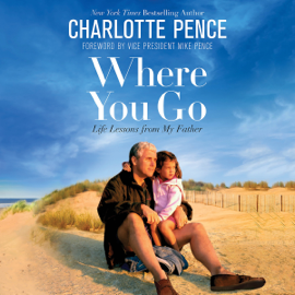 Where You Go: Life Lessons from My Father (Unabridged) audiobook