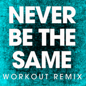 Never Be The Same (Extended Workout Remix)-Power Music Workout