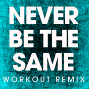 Never Be the Same (Extended Workout Remix) - Power Music Workout - Power Music Workout
