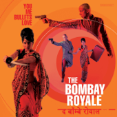 You Me Bullets Love-The Bombay Royale