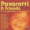 Pavarotti & Friends for the Children of Guatemala and Kosovo - Various Artists