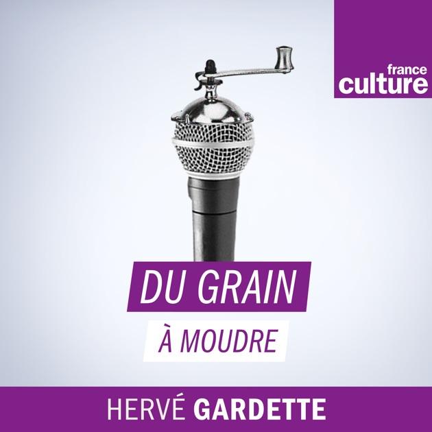 Du grain moudre par france culture sur apple podcasts - Cafetiere grain a moudre ...