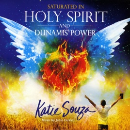 ‎Saturated in Holy Spirit and Dunamis Power by Janie Duvall & Katie Souza  on iTunes