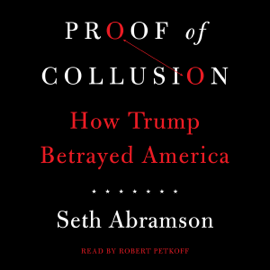 Proof of Collusion: How Trump Betrayed America (Unabridged) audiobook