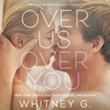 Whitney G. - Over Us, Over You (Unabridged)  artwork