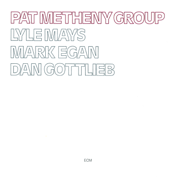 Pat Metheny Group - Pat Metheny Group - Pat Metheny Group
