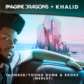 Imagine Dragons & Khalid - Thunder  Young Dumb  Broke Medley  Single Album Reviews
