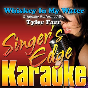 Singer's Edge Karaoke - Whiskey In My Water (Originally Performed By Tyler Farr) [Karaoke]