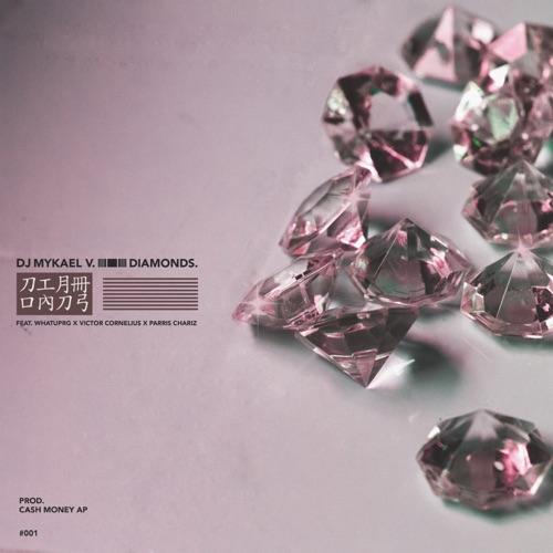 DJ Mykael V, WHATUPRG, Victor Cornelius & Parris Chariz - Diamonds