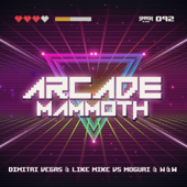 Arcade Mammoth - Dimitri Vegas & Like Mike, W&W & MOGUAI