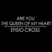 Are You the Queen of My Heart - Efisio Cross