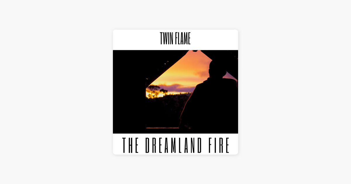 ‎Twin Flame - Single by The Dreamland Fire