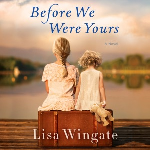 Before We Were Yours: A Novel (Unabridged) - Lisa Wingate audiobook, mp3
