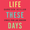 Garrison Keillor - Life These Days: Stories from Lake Wobegon  artwork