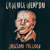 Jackson Pollock (Rap Version) - Cadence Weapon