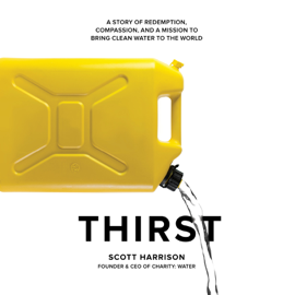 Thirst: A Story of Redemption, Compassion, and a Mission to Bring Clean Water to the World (Unabridged) audiobook