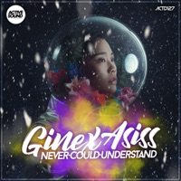 Never Could Understand - GINEX ASISS