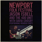 Wooden Ships (Live From The Newport Folk Festival)-Jason Isbell and the 400 Unit & David Crosby