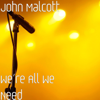 We're All We Need - John Malcott