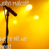 We're All We Need-John Malcott