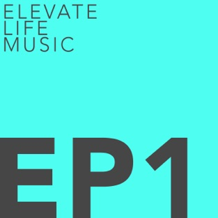 Ep 1 – EP – Elevate Life Music