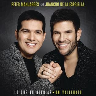Lo Que Tú Querías, Un Vallenato (feat. Juancho de la Espriella) – Peter Manjarres