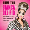 Bianca Del Rio - Blame It on Bianca Del Rio: The Expert on Nothing with an Opinion on Everything (Unabridged)  artwork