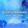 Mufti Ismail Menk - Blissful Marriage artwork