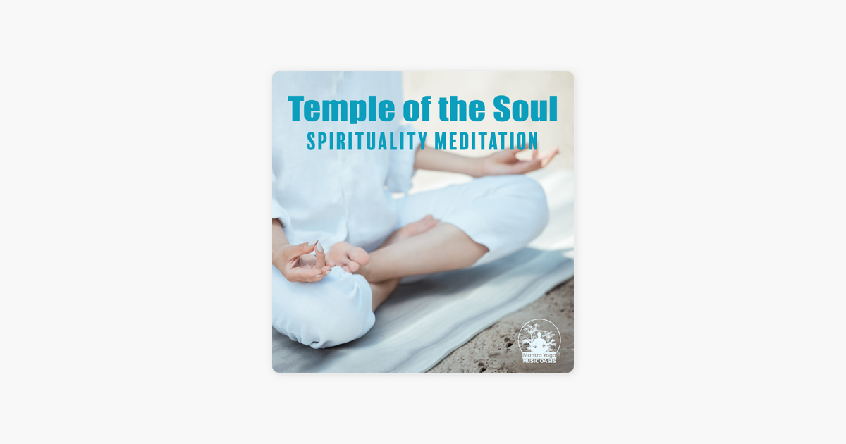 ‎Temple of the Soul: Spirituality Meditation, Deep Thoughts, Hypnosis, Find  Your Way, Yoga, Inner Harmony & Tranquility, Sakral Chants, Enlightenment