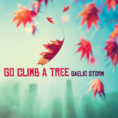 Go Climb A Tree-Gaelic Storm