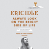 Always Look on the Bright Side of Life: A Sortabiography (Unabridged) - Eric Idle