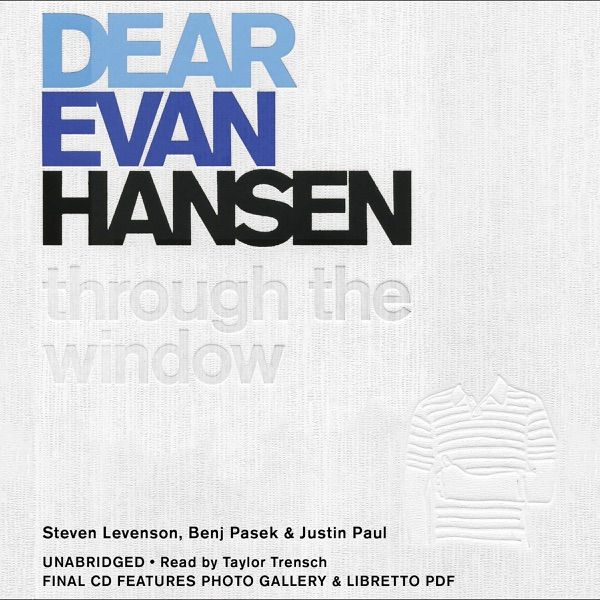 Dear Evan Hansen composed by Benj Pasek and Justin Paul; written by Steven Levenson
