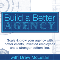 Build a Better Agency Podcast podcast