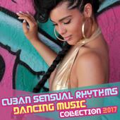 Cuban Sensual Rhythms: Dancing Music Collection 2017, Timba, Bachata, Cha Cha, Rumba, Mambo & Bolero, Latin Club del Mar, Summer of Love, Fitness Centre Music