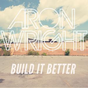 Aron Wright - Build It Better