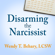 Wendy T. Behary LCSW - Disarming the Narcissist: Surviving & Thriving With the Self-absorbed