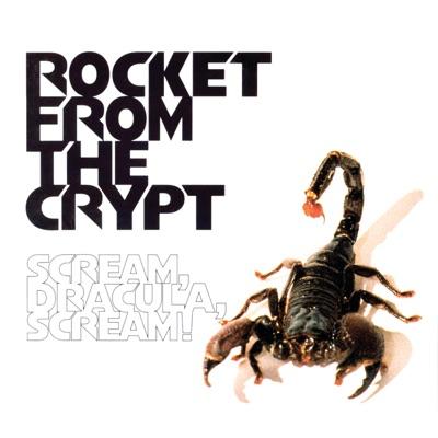 Scream Dracula Scream - Rocket From The Crypt