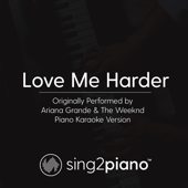 Love Me Harder (Originally Performed by Ariana Grande & the Weeknd) [Piano Karaoke Version]