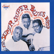 The Super, Super Blues Band - Bo Diddley, Muddy Waters & Howlin' Wolf - Bo Diddley, Muddy Waters & Howlin' Wolf