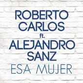 Esa Mujer (feat. Alejandro Sanz) - Roberto Carlos