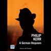 A German Requiem (Unabridged) - Philip Kerr