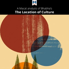 A Macat Analysis of Homi K. Bhabha's The Location of Culture (Unabridged)