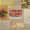 The Lost Songs of World War II - Yiddish Glory