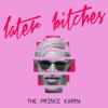 The Prince Karma - Later Bitches Grafik