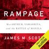 James M. Scott - Rampage: MacArthur, Yamashita, and the Battle of Manila (Unabridged)  artwork