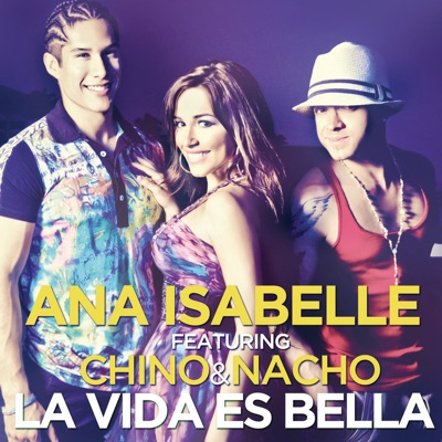 La Vida Es Bella (feat. Chino & Nacho) - Single - Ana Isabelle