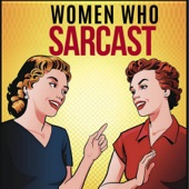 Women Who Sarcast